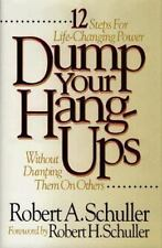 Dump Your Hang-Ups: Without Dumping Them on Others : 12 Steps for Life-Changing
