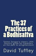 The 37 Practices of a Bodhisattva : Tokme Zangpo's classic 14th Century guide...