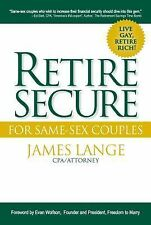 Retire Secure! for Same-Sex Couples : Live Gay, Retire Rich: Live Gay, Retire...