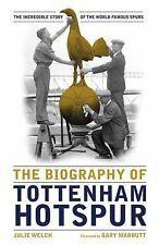 The Biography of Tottenham Hotspur: the incredible story of the world famous Spu