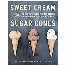 Sweet Cream and Sugar Cones : 90 Recipes for Making Your Own Ice Cream and...