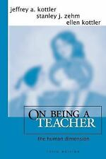 On Being a Teacher : The Human Dimension by Stanley J. Zehm, Ellen Kottler...