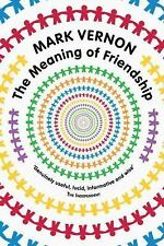 The Meaning of Friendship by Mark Vernon (2010, Paperback)