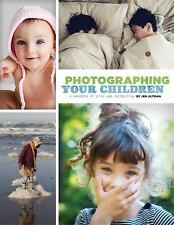 Photographing Your Children - A Handbook of Style and Instruction, Jen Altman