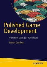 Polished Game Development : From First Steps, to Final Release by Steven...
