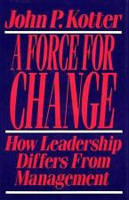 Force for Change : How Leadership Differs from Management by John P. Kotter...