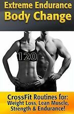 Unlimited Health and Fitness: Extreme Endurance Body Change : 120 CrossFit...