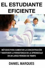 El Estudiante Eficiente : Métodos para Aumentar la Concentración y Mantener...
