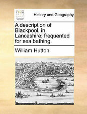A description of Blackpool, in Lancashire; frequented for sea bathing. by Hutto