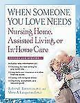 When Someone You Love Needs Nursing Home, Assisted Living, or In-Home -ExLibrary