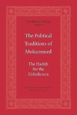 The Political Traditions of Mohammed : The Hadith for the Unbelievers (2006,...