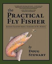 The Practical Fly Fisher: Lessons Learned from a Lifetime of Fly Fishing (The Pr