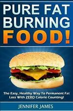 Pure Fat Burning Food : The Easy, Healthy Way to Permanent Fat Loss with ZERO...