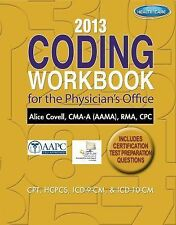 2013 Coding Workbook for the Physician's Office by Alice Covell (2013,...