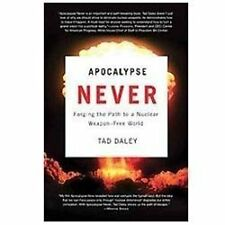 APOCALYPSE NEVER Forging the Path to a Nuclear Weapon-Free World - Tad Daley NEW