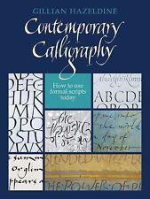 Contemporary Calligraphy : How to Use Formal Scripts Today by Gillian...