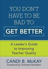 You Don't Have to Be Bad to Get Better : A Leader's Guide to Improving...