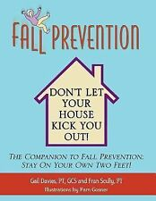 Fall Prevention : Don't Let Your House Kick You Out! by Gail Davies and Fran...