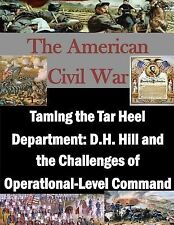 The American Civil War: Taming the Tar Heel Department: D. H. Hill and the...