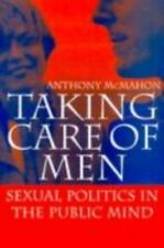 Taking Care of Men : Sexual Politics in the Public Mind by Anthony McMahon...