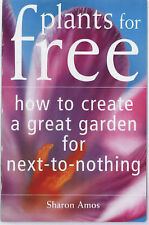 Plants for Free: How to Create a Garden for Next-to-nothing, Sharon Amos