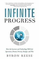 Infinite Progress: How the Internet and Technology Will End Ignorance, Disease,