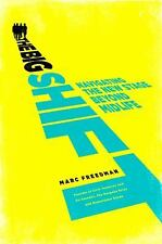 The Big Shift : Navigating the New Stage Beyond Midlife by Marc Freedman (2011,
