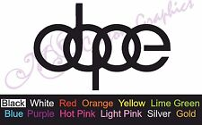 ** DOPE ** Car Decal, Vinyl, Drift Sticker, Funny, AUDI, Euro, Vag, Dub
