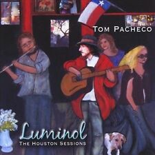 Luminol: The Houston Sessions by Tom Pacheco (CD, Oct-2011, CD Baby...