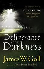 Deliverance from Darkness : The Essential Guide to Defeating Demonic...