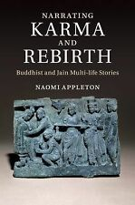 Narrating Karma and Rebirth : Buddhist and Jain Multi-Life Stories by Naomi...