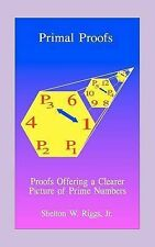 Primal Proofs: Proofs Offering a Clearer Pictured of Prime Numbers-ExLibrary