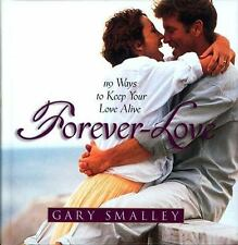 Forever Love: 119 Ways to Keep Your Love Alive Smalley, Dr. Gary Hardcover