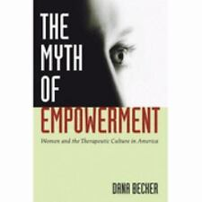 Myth of Empowerment : Women and the Therapeutic Culture in America by Dana...