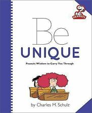 Be Unique : Peanuts Wisdom to Carry You Through by Charles M. Schulz (2014,...