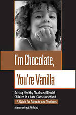 I'm Chocolate, You're Vanilla: Raising Healthy Black and Biracial Children in...