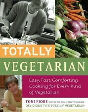 Totally Vegetarian: Easy, Fast, Comforting Cooking for Every Kind of Vegetarian