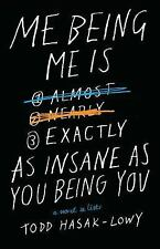 Me Being Me Is Exactly As Insane As You Being You by Todd Hasak-Lowy (2016,...