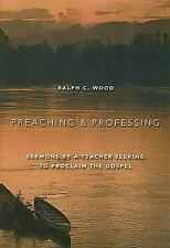 Preaching and Professing: Sermons by a Teacher Seeking to Proclaim the Gospel, W
