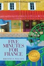 Five Minutes for France : A Scenic Travel Memoir of Fear, Escape, and Lost...