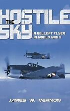 The Hostile Sky : A Hellcat Flyer in World War II by James W. Vernon (2014,...