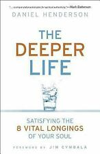 The Deeper Life: Satisfying the 8 Vital Longings of Your Soul-ExLibrary
