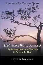 The Wisdom Way of Knowing : Reclaiming an Ancient Tradition to Awaken the...