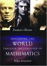Einstein's Heroes : Imagining the World Through the Language of Mathematics...
