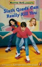 Sixth Grade Can Really Kill You DeClements, Barthe Paperback