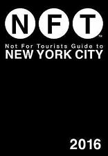Not for Tourists Guide to New York City 2016 by Not for Tourists Staff (2015,...