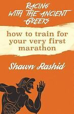 Racing with the Ancient Greeks : How to Train for Your Very First Marathon by...