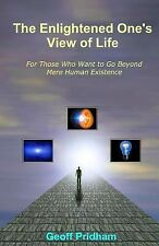 The Enlightened One's View of Life : For Those Who Want to Go Beyond Mere...