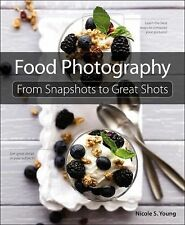 From Snapshots to Great Shots: Food Photography : From Snapshots to Great...
