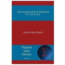 The Authorship of Hebrews : The Case for Paul by David Alan Black (2013,...